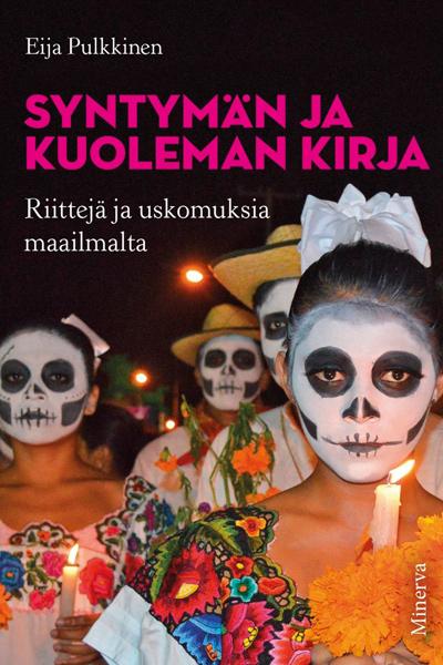 Eija Pulkkinen: Syntymän ja kuoleman kirja, riittejä ja uskomuksia maailmalta